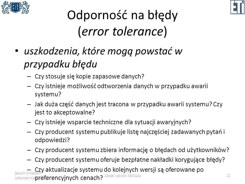 Odporność na błędy (error tolerance) uszkodzenia, które mogą powstać w przypadku błędu – Czy stosuje się kopie zapasowe danych? – Czy istnieje możliwo