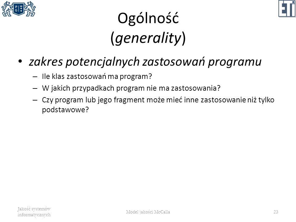 Ogólność (generality) zakres potencjalnych zastosowań programu – Ile klas zastosowań ma program? – W jakich przypadkach program nie ma zastosowania? –