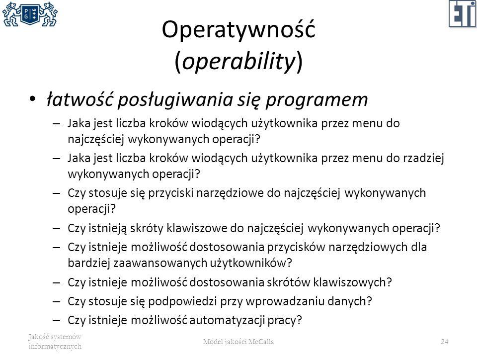 Operatywność (operability) łatwość posługiwania się programem – Jaka jest liczba kroków wiodących użytkownika przez menu do najczęściej wykonywanych o