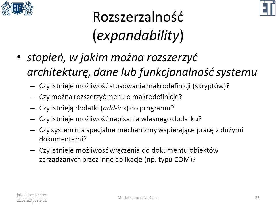 Rozszerzalność (expandability) stopień, w jakim można rozszerzyć architekturę, dane lub funkcjonalność systemu – Czy istnieje możliwość stosowania mak