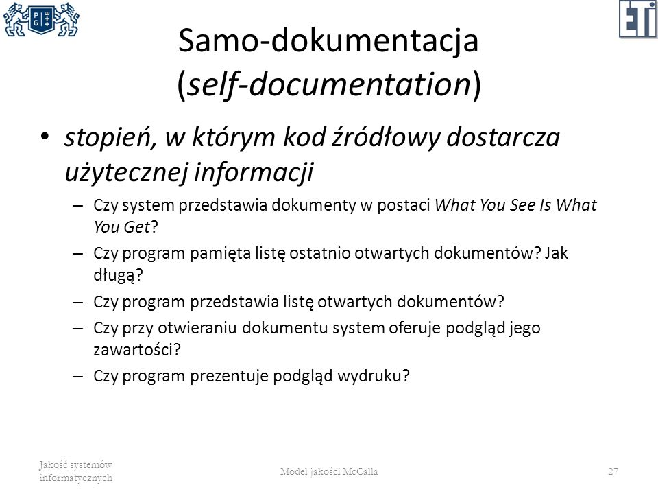Samo-dokumentacja (self-documentation) stopień, w którym kod źródłowy dostarcza użytecznej informacji – Czy system przedstawia dokumenty w postaci Wha