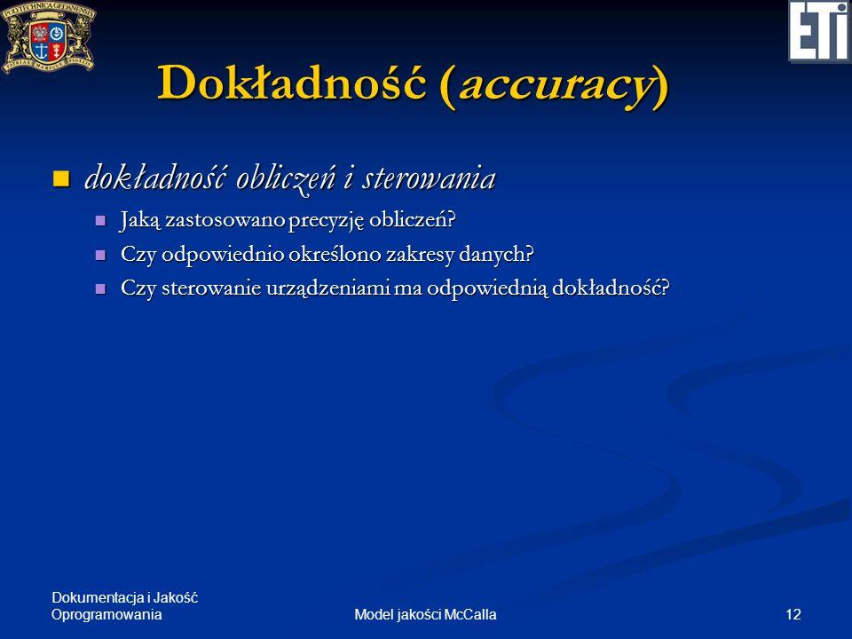 Dokumentacja i Jakość Oprogramowania 12Model jakości McCalla Dokładność (accuracy) dokładność obliczeń i sterowania dokładność obliczeń i sterowania J