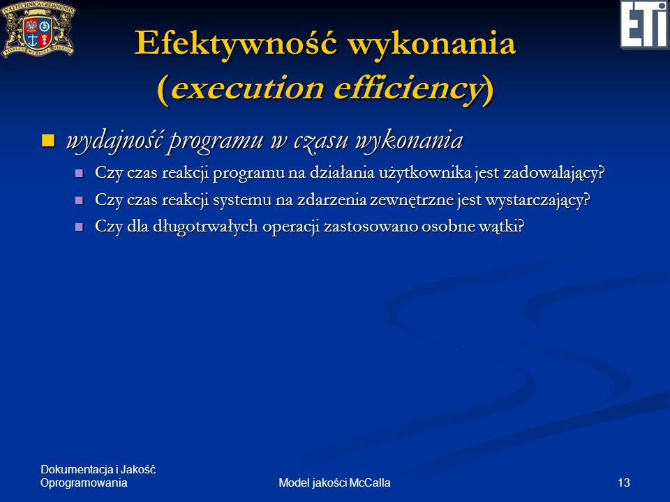Dokumentacja i Jakość Oprogramowania 13Model jakości McCalla Efektywność wykonania (execution efficiency) wydajność programu w czasu wykonania wydajno