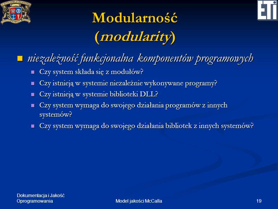 Dokumentacja i Jakość Oprogramowania 19Model jakości McCalla Modularność (modularity) niezależność funkcjonalna komponentów programowych niezależność