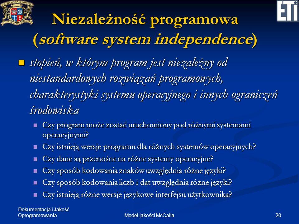 Dokumentacja i Jakość Oprogramowania 20Model jakości McCalla Niezależność programowa (software system independence) stopień, w którym program jest nie