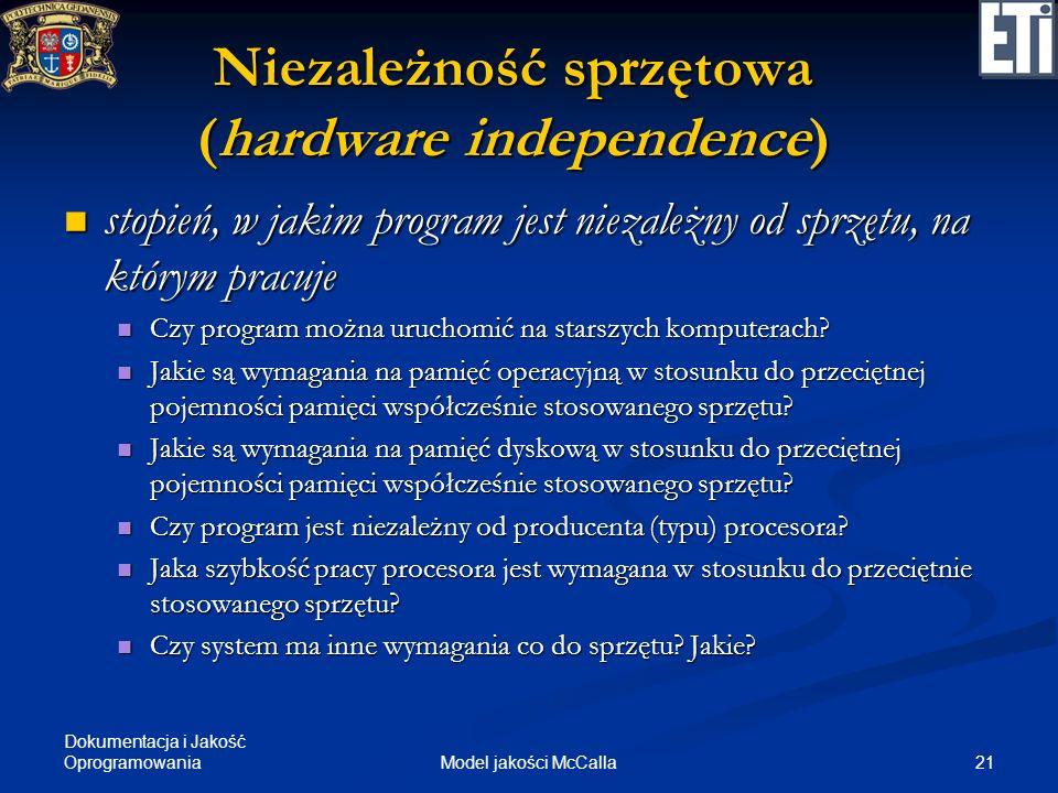 Dokumentacja i Jakość Oprogramowania 21Model jakości McCalla Niezależność sprzętowa (hardware independence) stopień, w jakim program jest niezależny o