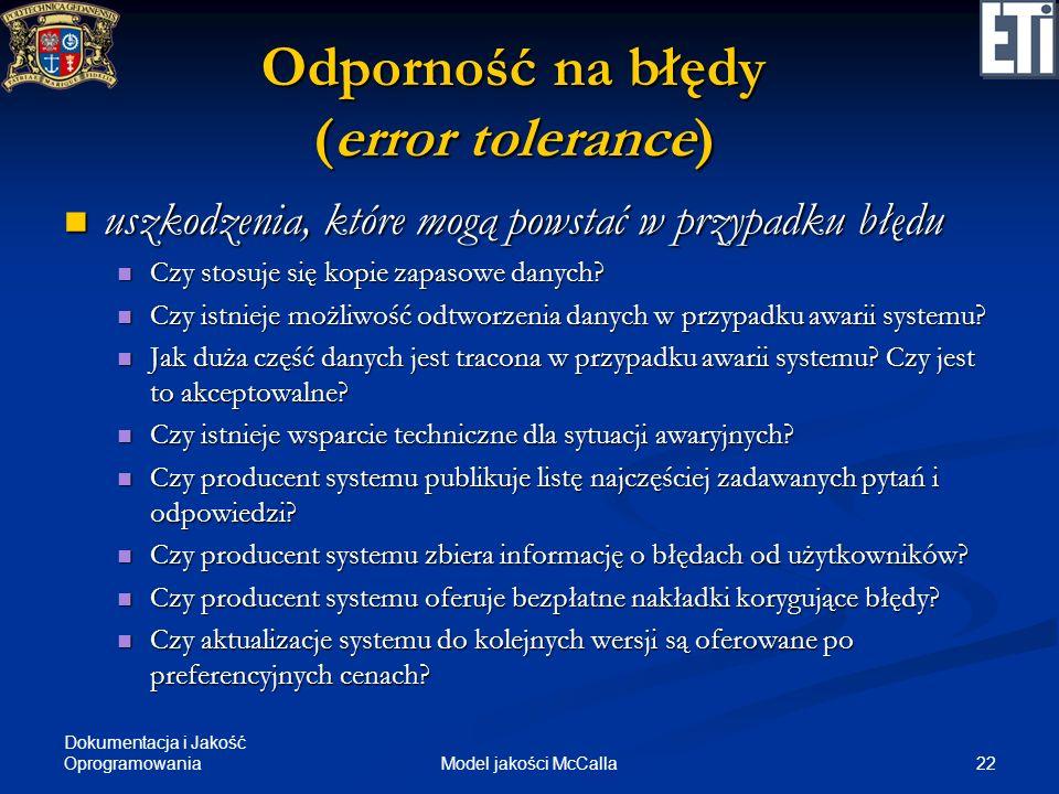 Dokumentacja i Jakość Oprogramowania 22Model jakości McCalla Odporność na błędy (error tolerance) uszkodzenia, które mogą powstać w przypadku błędu us