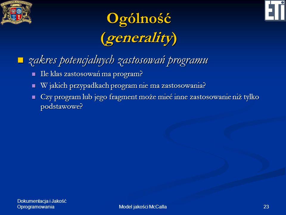 Dokumentacja i Jakość Oprogramowania 23Model jakości McCalla Ogólność (generality) zakres potencjalnych zastosowań programu zakres potencjalnych zasto