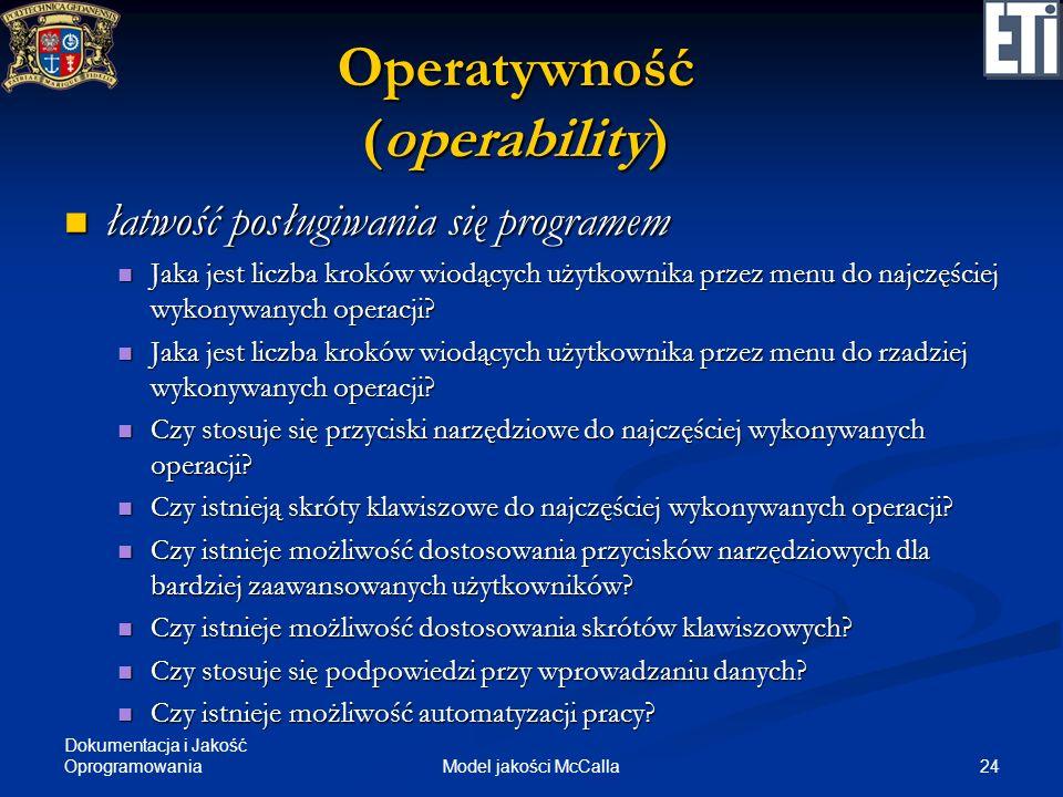Dokumentacja i Jakość Oprogramowania 24Model jakości McCalla Operatywność (operability) łatwość posługiwania się programem łatwość posługiwania się pr
