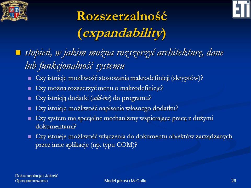 Dokumentacja i Jakość Oprogramowania 26Model jakości McCalla Rozszerzalność (expandability) stopień, w jakim można rozszerzyć architekturę, dane lub f