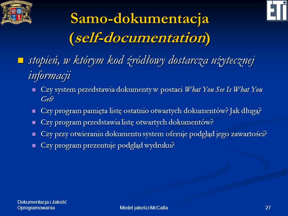Dokumentacja i Jakość Oprogramowania 27Model jakości McCalla Samo-dokumentacja (self-documentation) stopień, w którym kod źródłowy dostarcza użyteczne