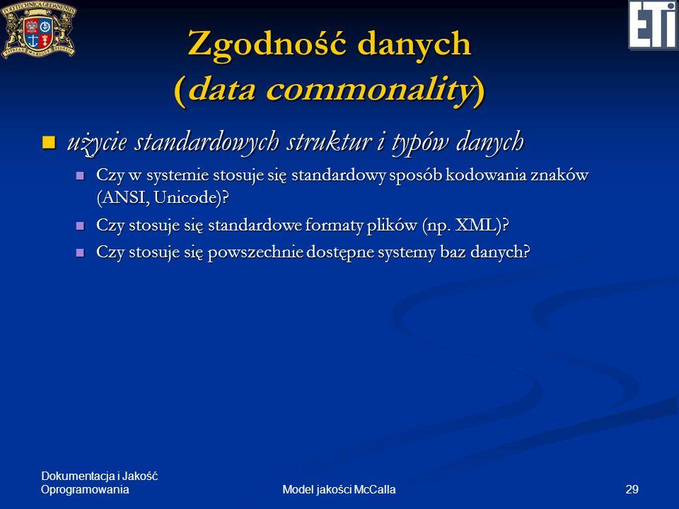 Dokumentacja i Jakość Oprogramowania 29Model jakości McCalla Zgodność danych (data commonality) użycie standardowych struktur i typów danych użycie st