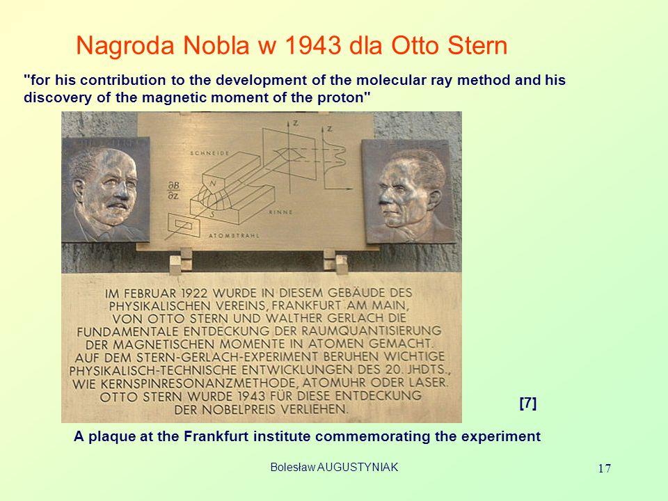 Bolesław AUGUSTYNIAK 17 Nagroda Nobla w 1943 dla Otto Stern A plaque at the Frankfurt institute commemorating the experiment [7]