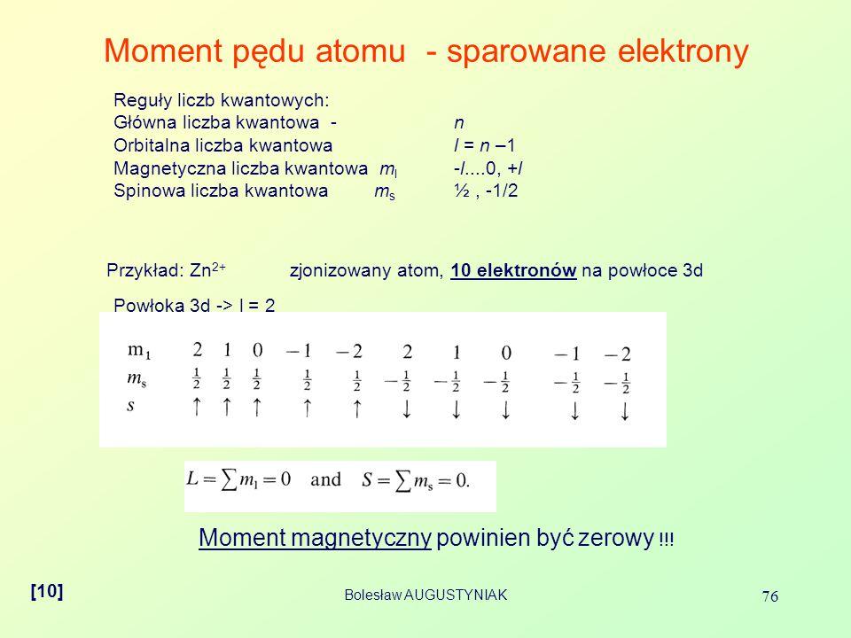 Bolesław AUGUSTYNIAK 76 Moment pędu atomu - sparowane elektrony [10] Reguły liczb kwantowych: Główna liczba kwantowa - n Orbitalna liczba kwantowa l =