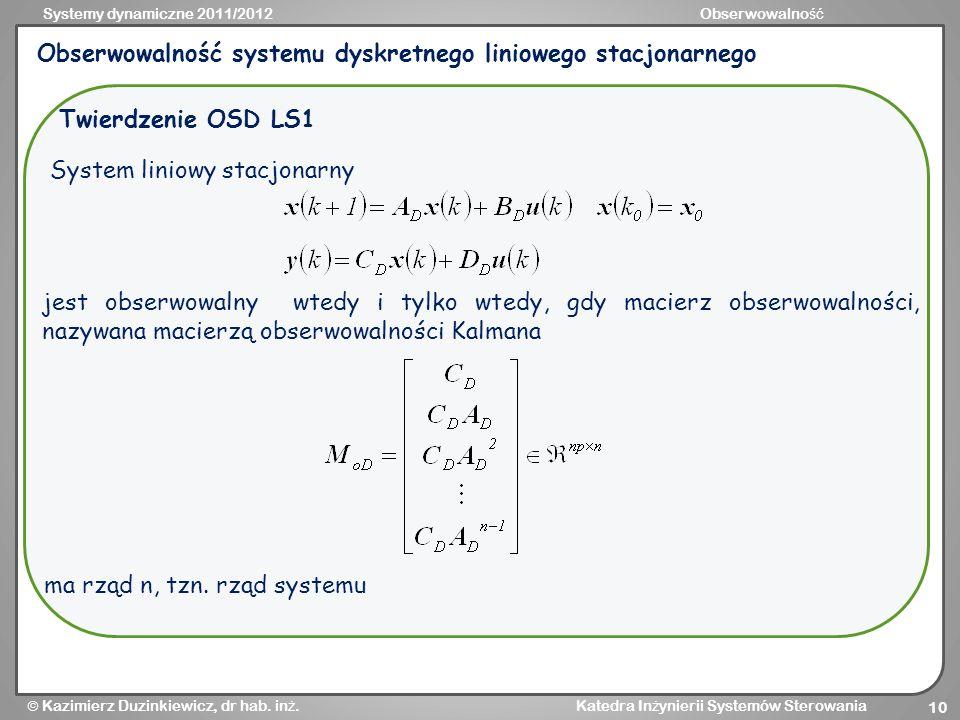 Systemy dynamiczne 2011/2012Obserwowalno ść Kazimierz Duzinkiewicz, dr hab. in ż. Katedra In ż ynierii Systemów Sterowania 10 Obserwowalność systemu d