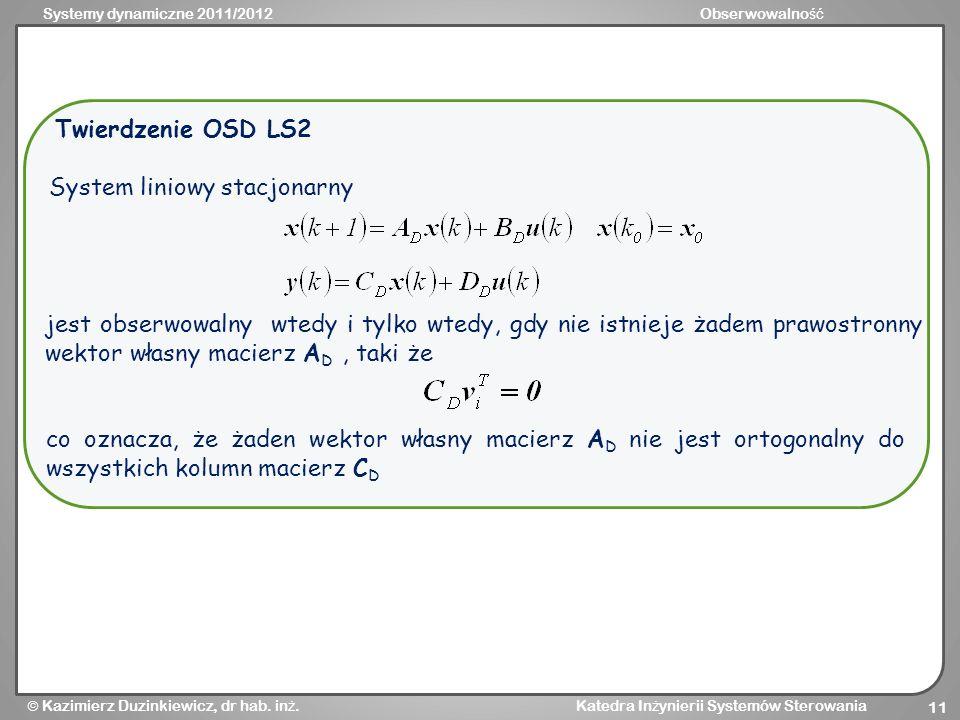 Systemy dynamiczne 2011/2012Obserwowalno ść Kazimierz Duzinkiewicz, dr hab. in ż. Katedra In ż ynierii Systemów Sterowania 11 System liniowy stacjonar