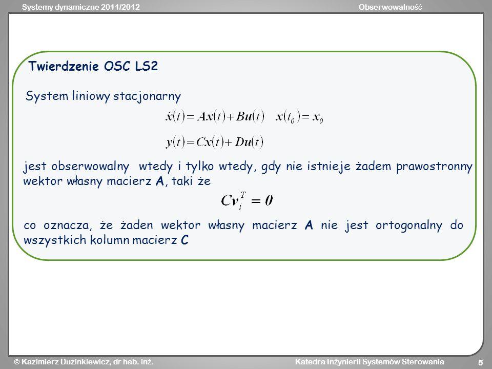 Systemy dynamiczne 2011/2012Obserwowalno ść Kazimierz Duzinkiewicz, dr hab. in ż. Katedra In ż ynierii Systemów Sterowania 5 System liniowy stacjonarn