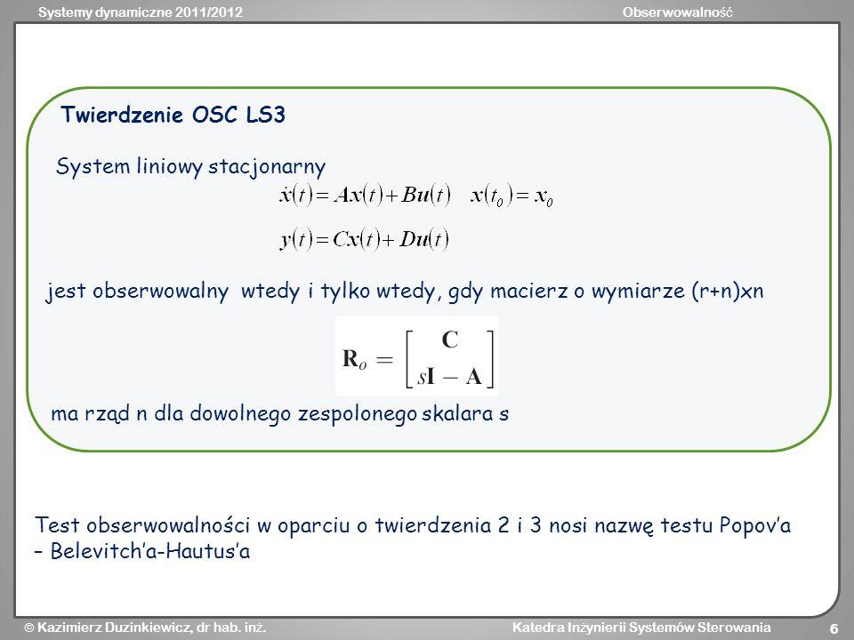 Systemy dynamiczne 2011/2012Obserwowalno ść Kazimierz Duzinkiewicz, dr hab. in ż. Katedra In ż ynierii Systemów Sterowania 6 System liniowy stacjonarn