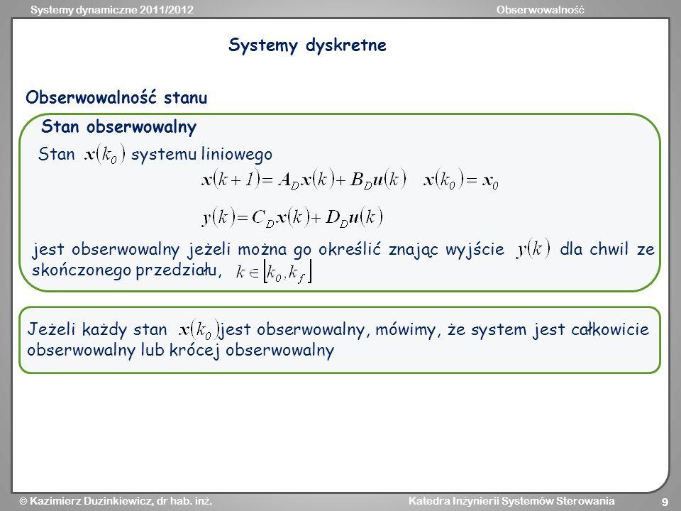 Systemy dynamiczne 2011/2012Obserwowalno ść Kazimierz Duzinkiewicz, dr hab. in ż. Katedra In ż ynierii Systemów Sterowania 9 Stan obserwowalny Stan sy