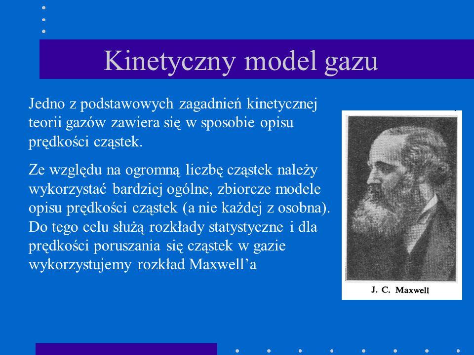Kinetyczny model gazu Jedno z podstawowych zagadnień kinetycznej teorii gazów zawiera się w sposobie opisu prędkości cząstek. Ze względu na ogromną li