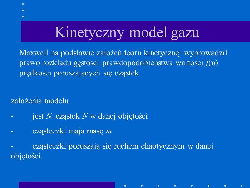 Kinetyczny model gazu Maxwell na podstawie założeń teorii kinetycznej wyprowadził prawo rozkładu gęstości prawdopodobieństwa wartości f(υ) prędkości p