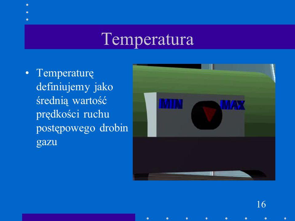 Temperatura Temperaturę definiujemy jako średnią wartość prędkości ruchu postępowego drobin gazu 16