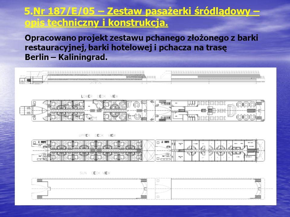 5.Nr 187/E/05 – Zestaw pasażerki śródlądowy – opis techniczny i konstrukcja. Opracowano projekt zestawu pchanego złożonego z barki restauracyjnej, bar