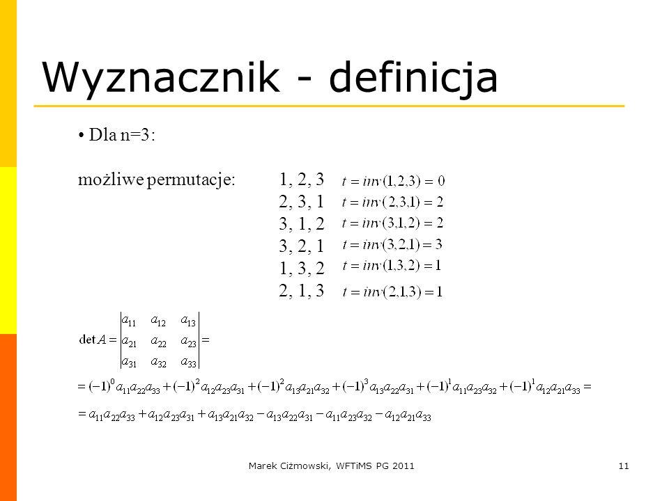 Marek Ciżmowski, WFTiMS PG 201111 Wyznacznik - definicja Dla n=3: możliwe permutacje: 1, 2, 3 2, 3, 1 3, 1, 2 3, 2, 1 1, 3, 2 2, 1, 3