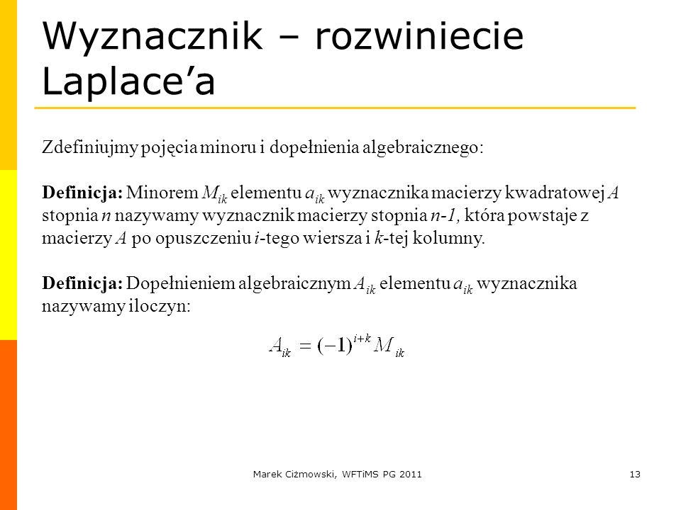 Marek Ciżmowski, WFTiMS PG 201113 Wyznacznik – rozwiniecie Laplacea Zdefiniujmy pojęcia minoru i dopełnienia algebraicznego: Definicja: Minorem M ik e