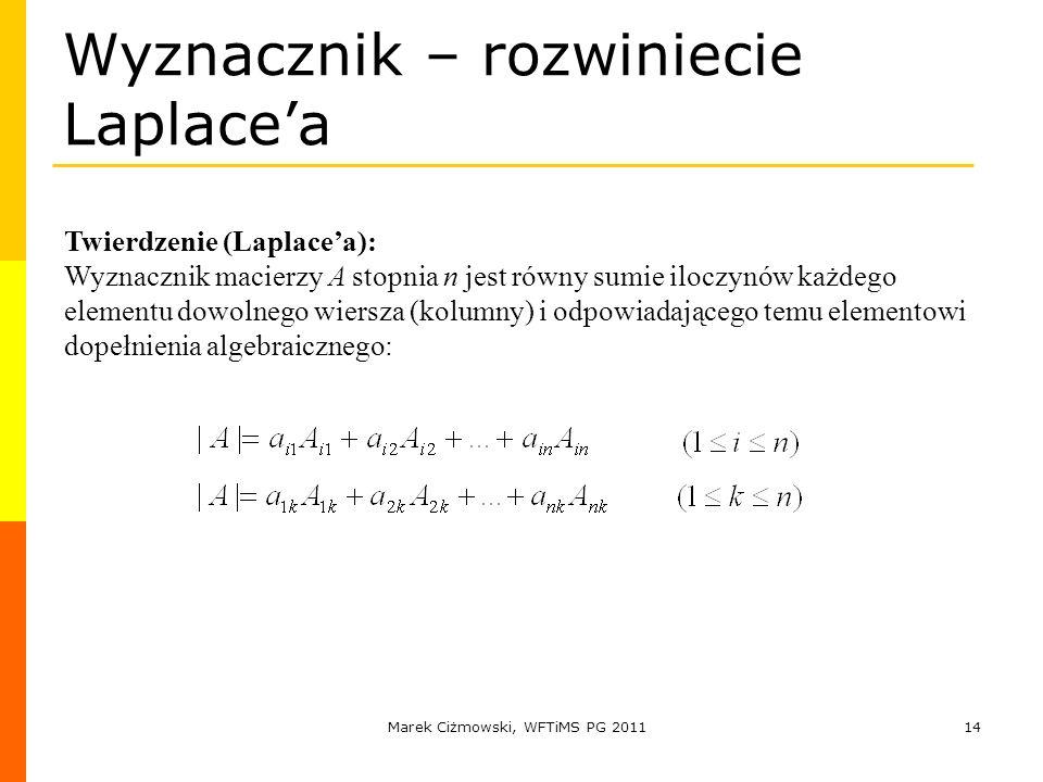 Marek Ciżmowski, WFTiMS PG 201114 Wyznacznik – rozwiniecie Laplacea Twierdzenie (Laplacea): Wyznacznik macierzy A stopnia n jest równy sumie iloczynów