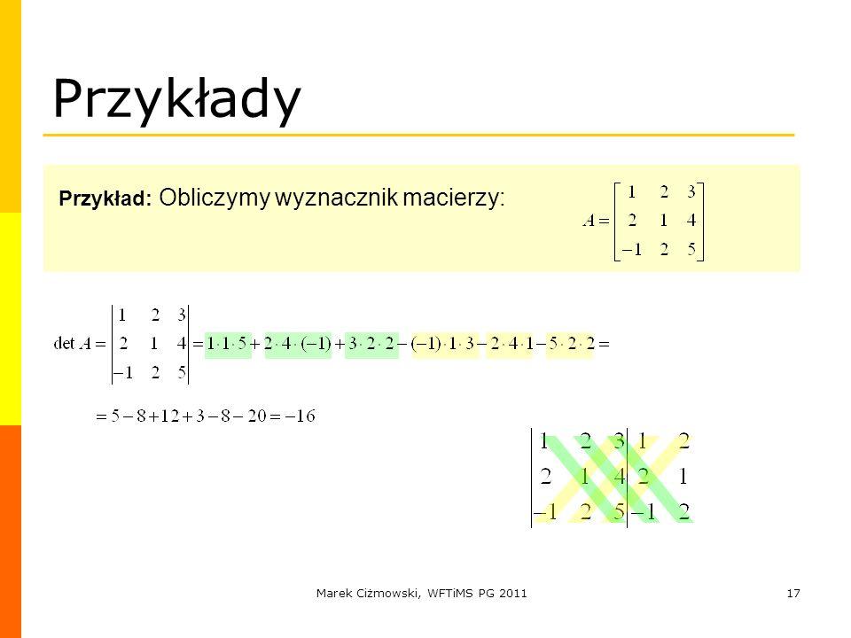 Marek Ciżmowski, WFTiMS PG 201117 Przykłady Przykład: Obliczymy wyznacznik macierzy:
