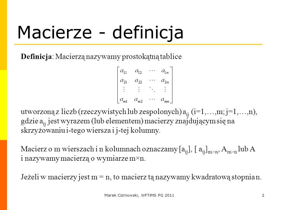 Marek Ciżmowski, WFTiMS PG 20112 Macierze - definicja Definicja: Macierzą nazywamy prostokątną tablice utworzoną z liczb (rzeczywistych lub zespolonyc