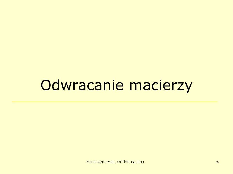 Marek Ciżmowski, WFTiMS PG 201120 Odwracanie macierzy