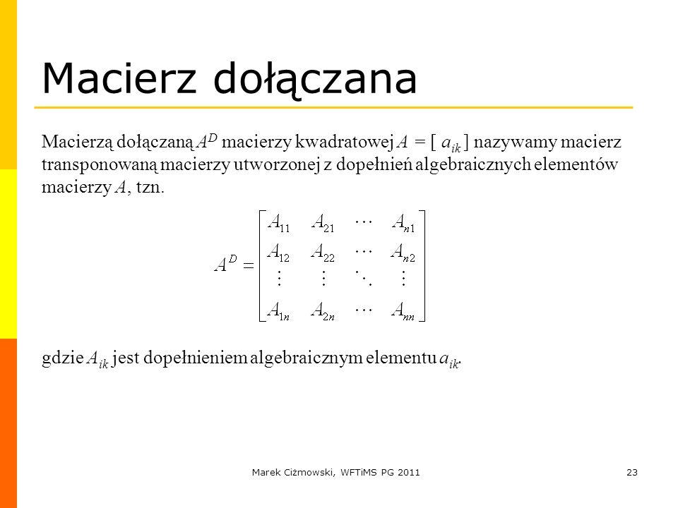 Marek Ciżmowski, WFTiMS PG 201123 Macierz dołączana Macierzą dołączaną A D macierzy kwadratowej A = [ a ik ] nazywamy macierz transponowaną macierzy u