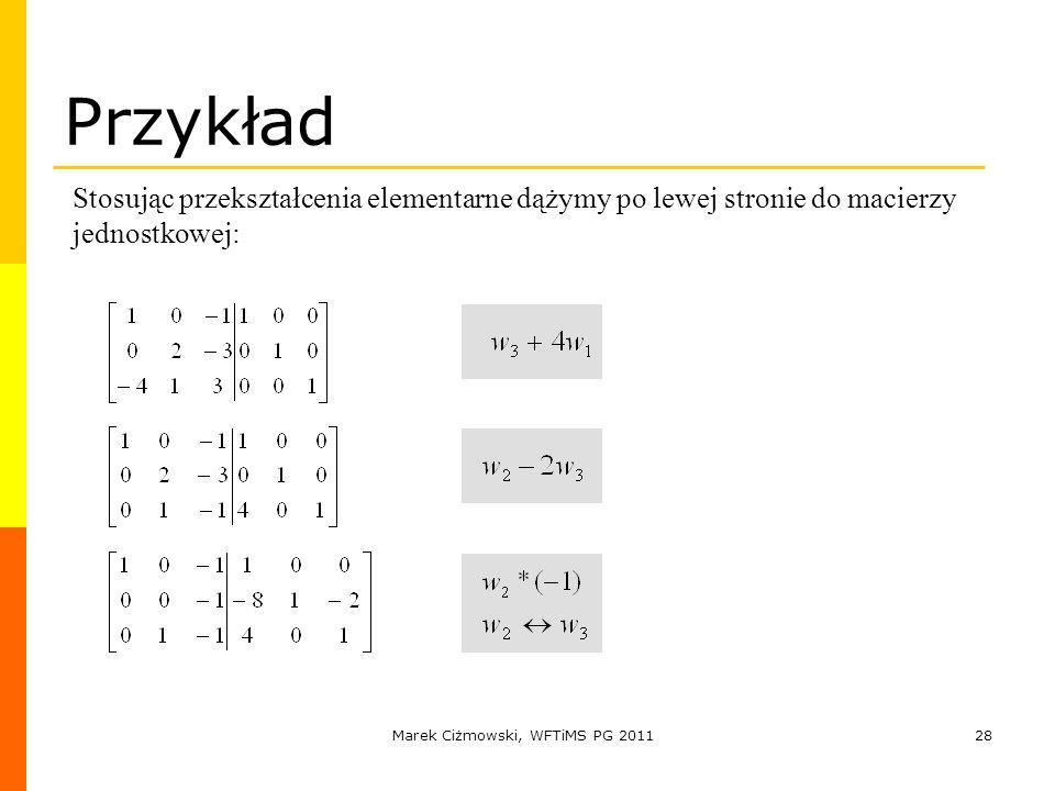 Marek Ciżmowski, WFTiMS PG 201128 Przykład Stosując przekształcenia elementarne dążymy po lewej stronie do macierzy jednostkowej: