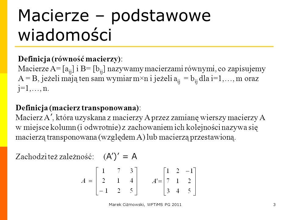 Marek Ciżmowski, WFTiMS PG 20113 Macierze – podstawowe wiadomości Definicja (równość macierzy): Macierze A= [a ij ] i B= [b ij ] nazywamy macierzami r