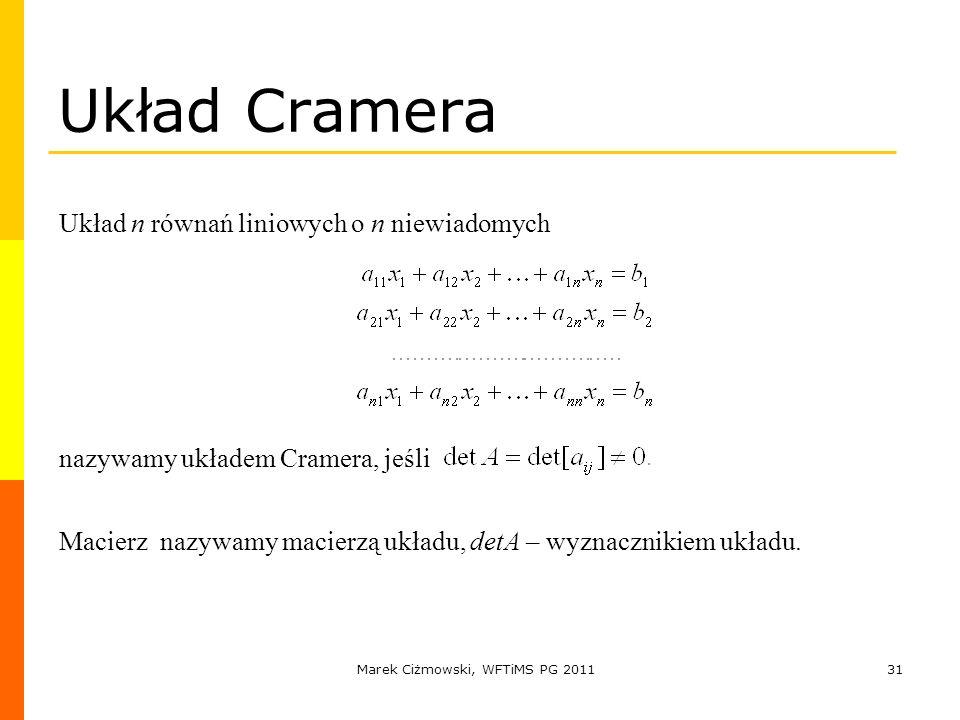 Marek Ciżmowski, WFTiMS PG 201131 Układ Cramera Układ n równań liniowych o n niewiadomych nazywamy układem Cramera, jeśli Macierz nazywamy macierzą uk