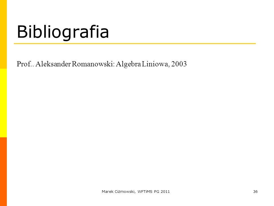 Marek Ciżmowski, WFTiMS PG 201136 Bibliografia Prof.. Aleksander Romanowski: Algebra Liniowa, 2003