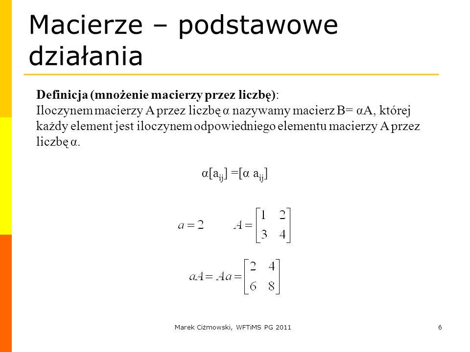 Marek Ciżmowski, WFTiMS PG 20116 Macierze – podstawowe działania Definicja (mnożenie macierzy przez liczbę): Iloczynem macierzy A przez liczbę α nazyw