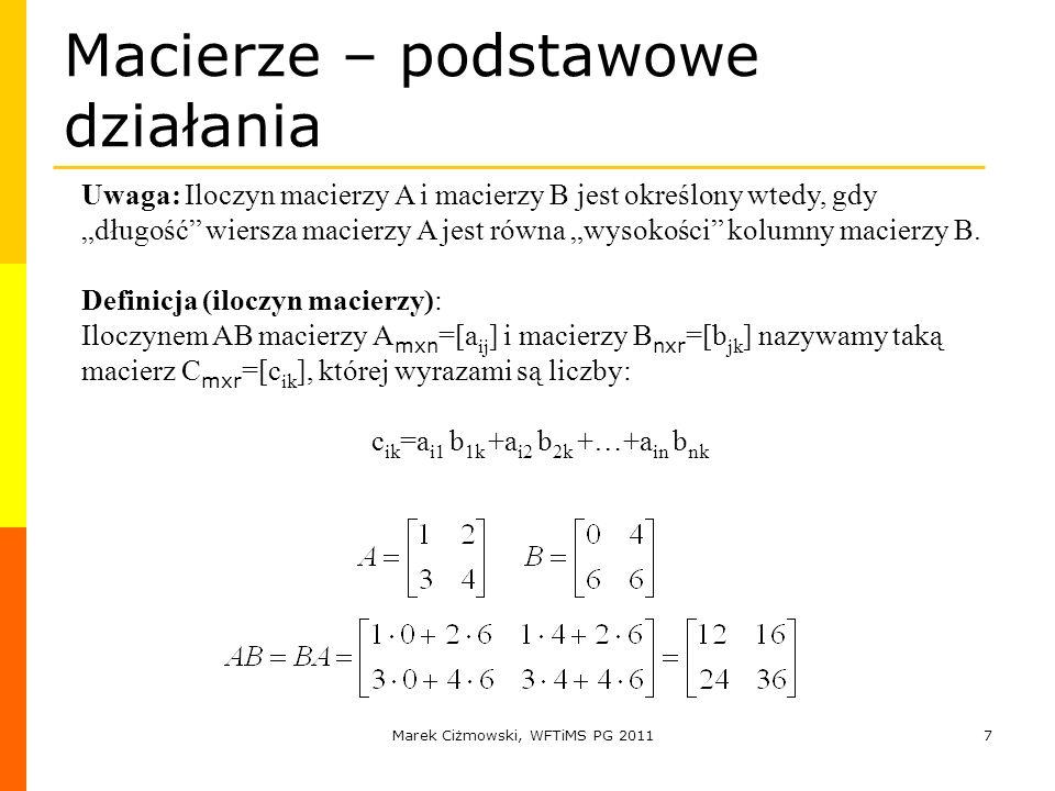 Marek Ciżmowski, WFTiMS PG 20117 Macierze – podstawowe działania Uwaga: Iloczyn macierzy A i macierzy B jest określony wtedy, gdy długość wiersza maci
