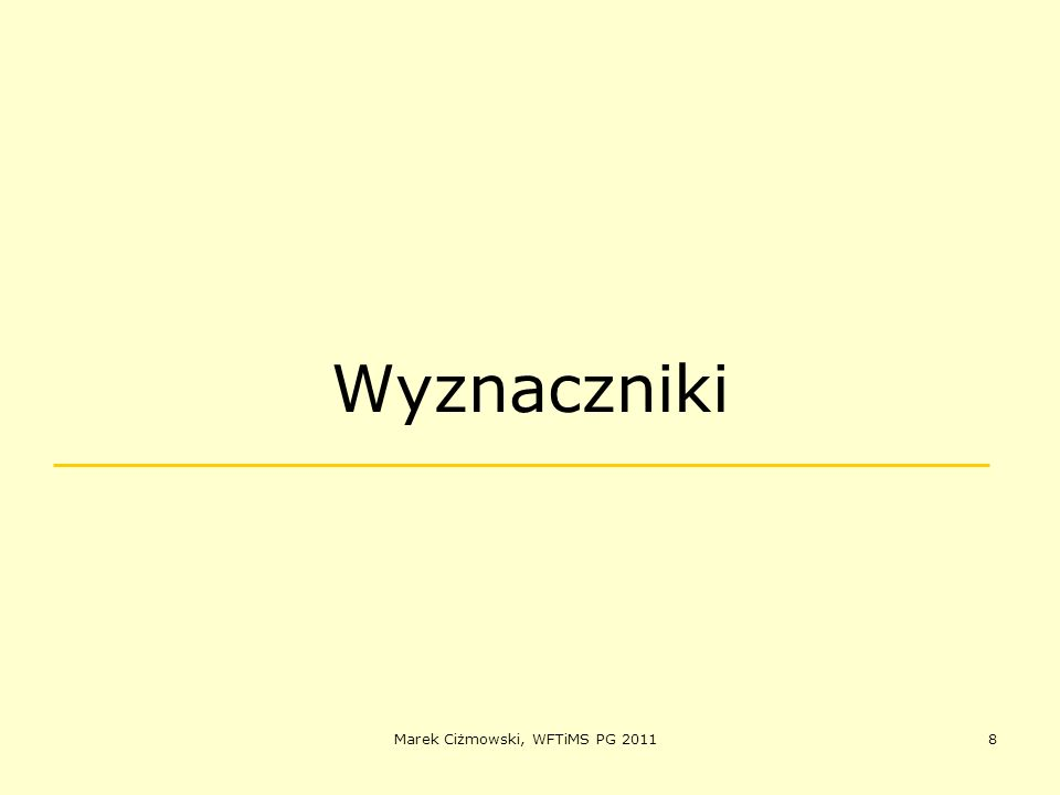 Marek Ciżmowski, WFTiMS PG 20118 Wyznaczniki