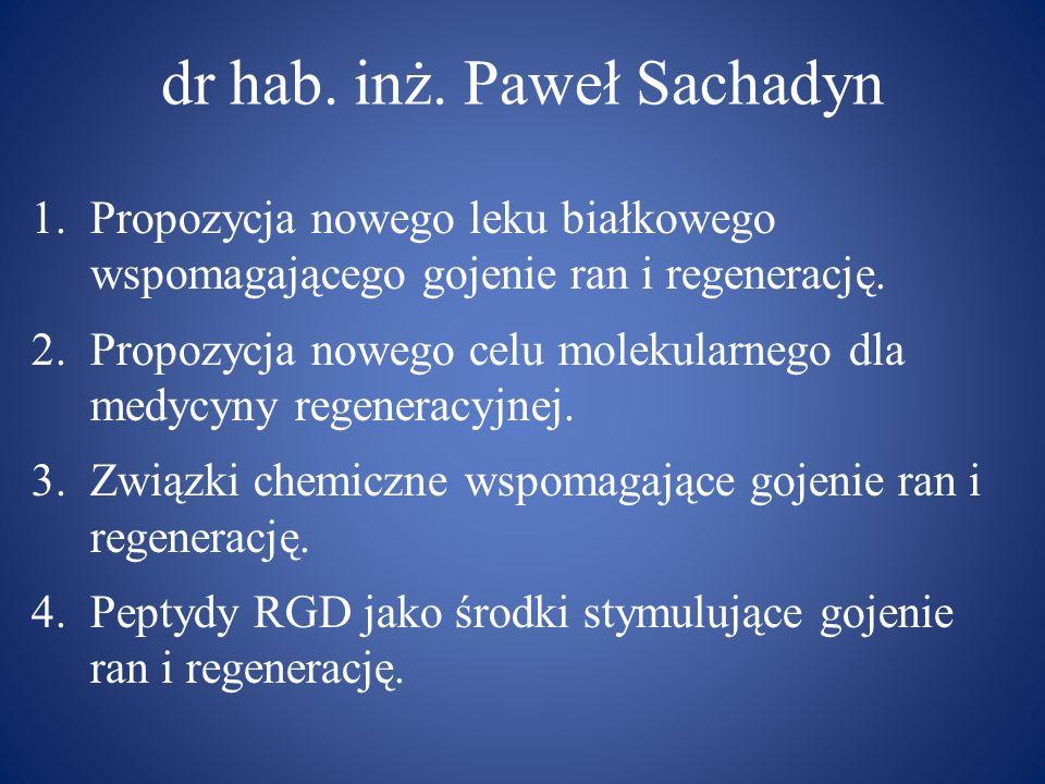 dr hab. inż. Paweł Sachadyn 1.Propozycja nowego leku białkowego wspomagającego gojenie ran i regenerację. 2.Propozycja nowego celu molekularnego dla m