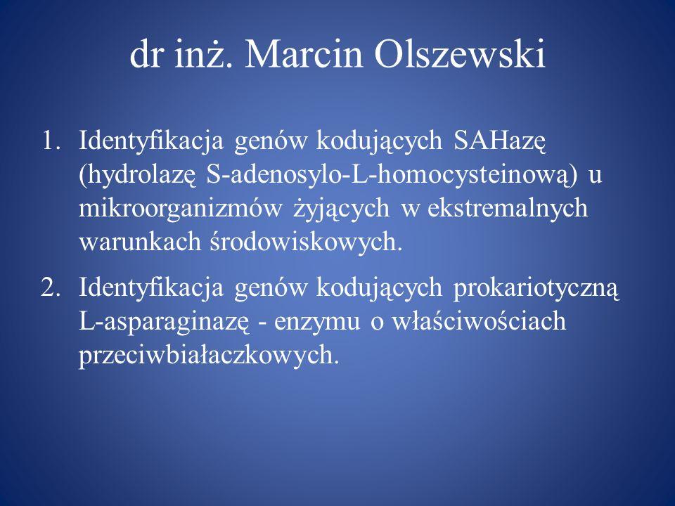 dr inż. Marcin Olszewski 1.Identyfikacja genów kodujących SAHazę (hydrolazę S-adenosylo-L-homocysteinową) u mikroorganizmów żyjących w ekstremalnych w