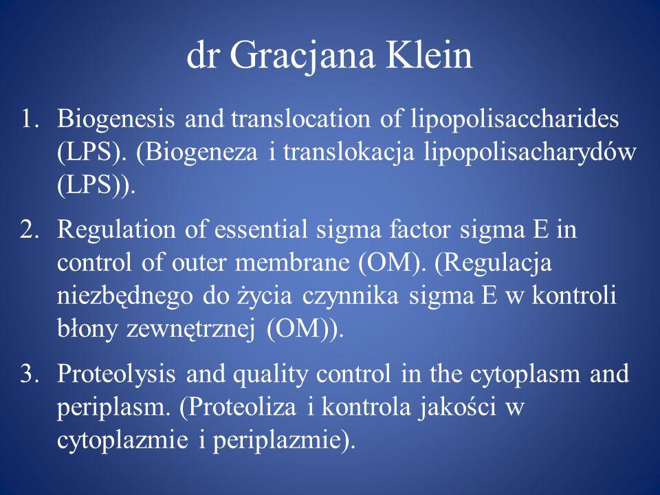 dr Gracjana Klein 1.Biogenesis and translocation of lipopolisaccharides (LPS). (Biogeneza i translokacja lipopolisacharydów (LPS)). 2.Regulation of es