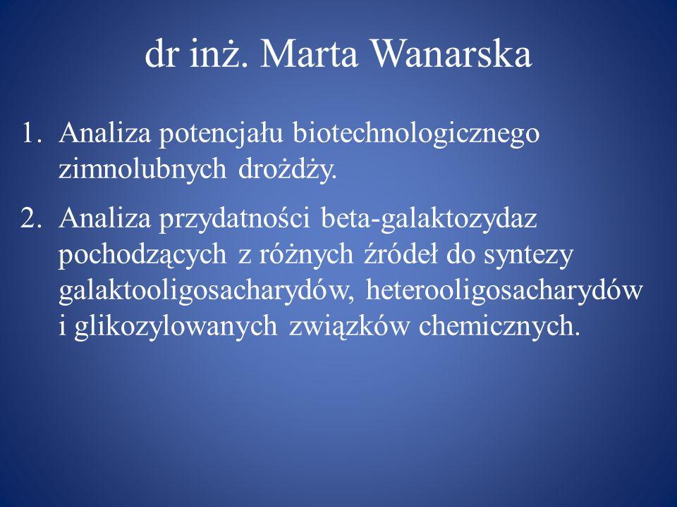 dr inż. Marta Wanarska 1.Analiza potencjału biotechnologicznego zimnolubnych drożdży. 2.Analiza przydatności beta-galaktozydaz pochodzących z różnych