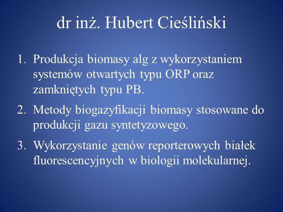 dr inż. Hubert Cieśliński 1.Produkcja biomasy alg z wykorzystaniem systemów otwartych typu ORP oraz zamkniętych typu PB. 2.Metody biogazyfikacji bioma
