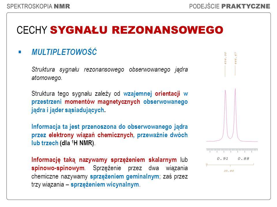 CECHY SYGNAŁU REZONANSOWEGO MULTIPLETOWOŚĆ Struktura sygnału rezonansowego obserwowanego jądra atomowego. Struktura tego sygnału zależy od wzajemnej o