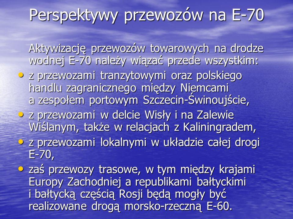 Perspektywy przewozów na E-70 Aktywizację przewozów towarowych na drodze wodnej E-70 należy wiązać przede wszystkim: z przewozami tranzytowymi oraz po
