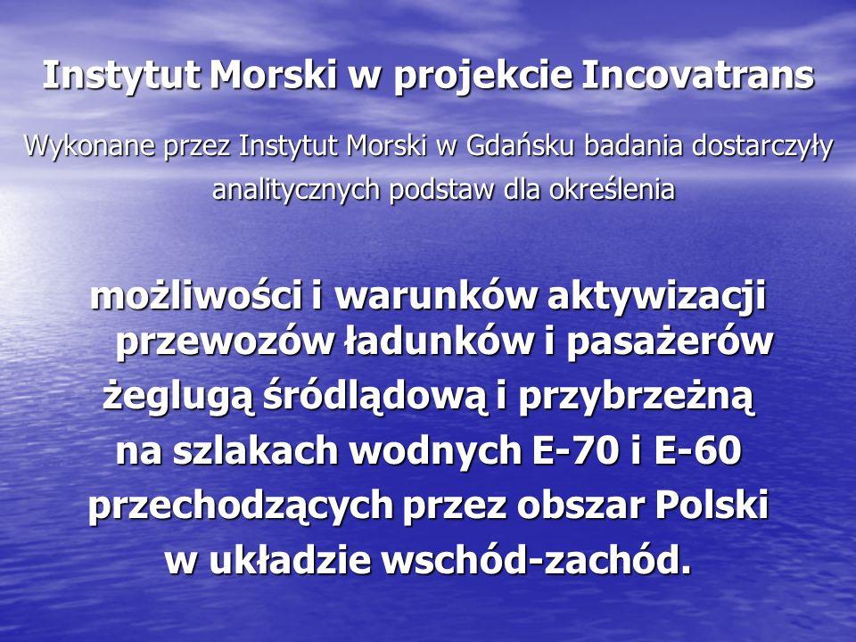 Instytut Morski w projekcie Incovatrans Wykonane przez Instytut Morski w Gdańsku badania dostarczyły analitycznych podstaw dla określenia możliwości i