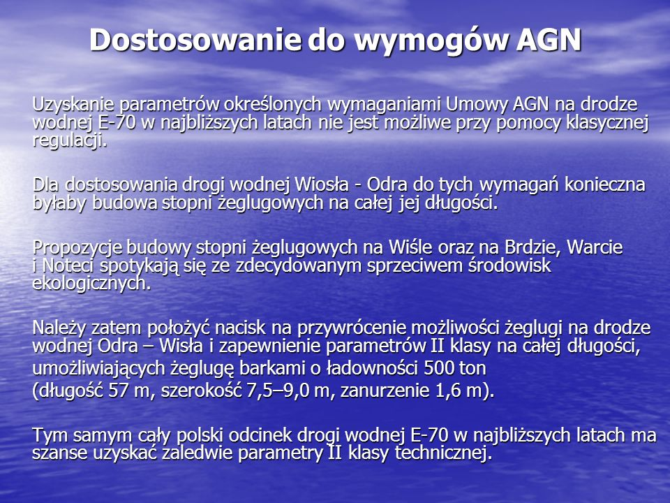 Dostosowanie do wymogów AGN Uzyskanie parametrów określonych wymaganiami Umowy AGN na drodze wodnej E-70 w najbliższych latach nie jest możliwe przy p